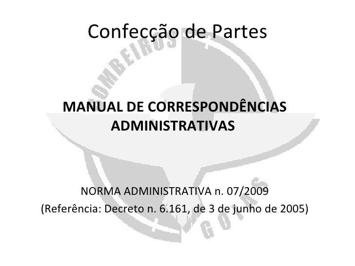 Confecção de Partes MANUAL DE CORRESPONDÊNCIAS ADMINISTRATIVAS  NORMA ADMINISTRATIVA n. 07/2009 (Referência: Decreto n. 6....