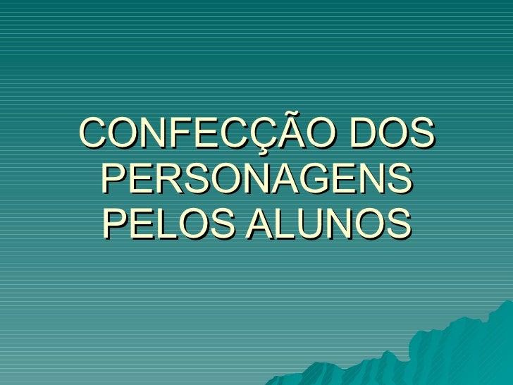 CONFECÇÃO DOS PERSONAGENS PELOS ALUNOS
