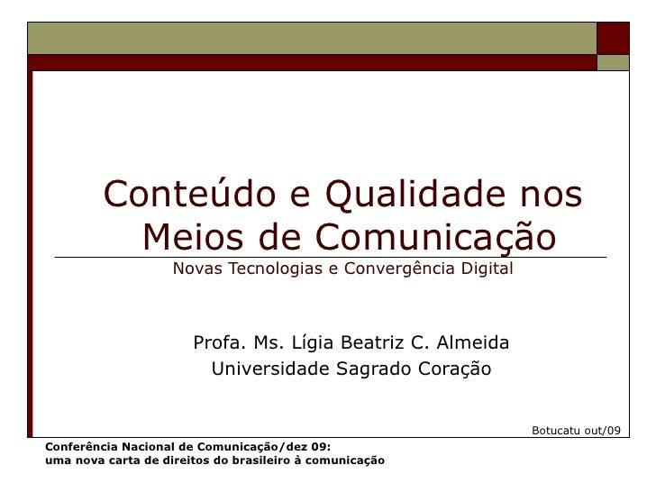 Conteúdo e Qualidade nos  Meios de Comunicação Novas Tecnologias e Convergência Digital Profa. Ms. Lígia Beatriz C. Almeid...