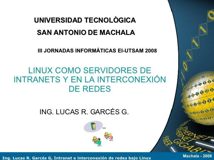 UNIVERSIDAD TECNOLÒGICA                SAN ANTONIO DE MACHALA                  III JORNADAS INFORMÁTICAS EI-UTSAM 2008    ...