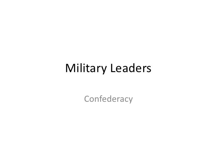 Military Leaders<br />Confederacy<br />