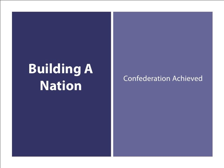 Building A              Confederation Achieved  Nation