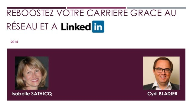 REBOOSTEZ VOTRE CARRIERE GRACE AU  RÉSEAU ET A !  2014  Isabelle SATHICQ Cyril BLADIER