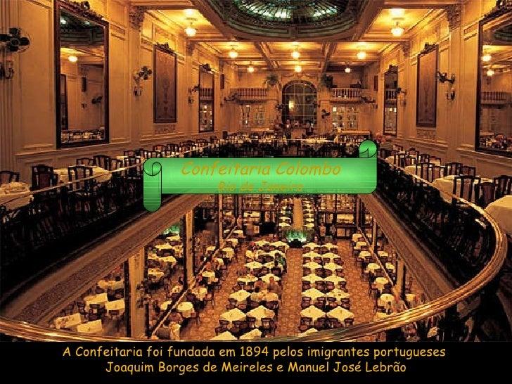 A Confeitaria foi fundada em 1894 pelos imigrantes portugueses  Joaquim Borges de Meireles e Manuel José Lebrão Confeitari...