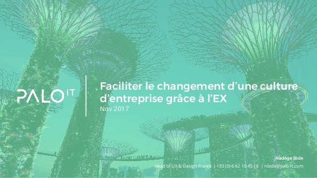 Faciliter le changement d'une culture d'entreprise grâce à l'EX Nov 2017 Head of UX & Design France | +33 (0) 6 62 10 45 1...
