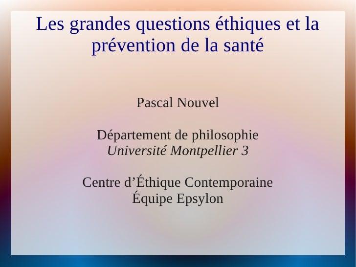 Les grandes questions éthiques et la       prévention de la santé             Pascal Nouvel       Département de philosoph...