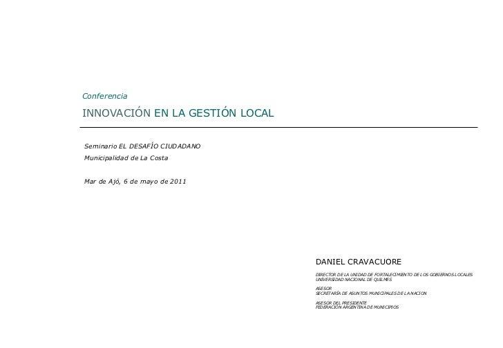 Conferencia INNOVACIÓN  EN LA GESTIÓN LOCAL Seminario EL DESAFÍO CIUDADANO Municipalidad de La Costa Mar de Ajó, 6 de mayo...
