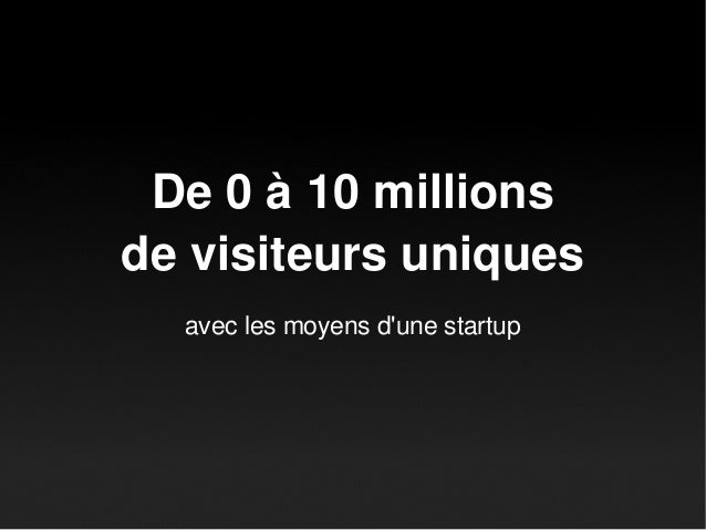 De 0 à 10 millions de visiteurs uniques avec les moyens d'une startup