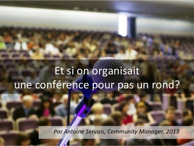 Et  si  on  organisait     une  conférence  pour  pas  un  rond?   Par  Antoine  Servais,  Com...