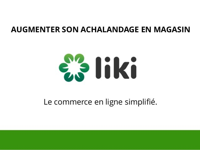 Le commerce en ligne simplifié. AUGMENTER SON ACHALANDAGE EN MAGASIN