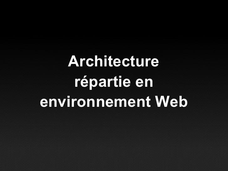 Architecture répartie en environnement Web