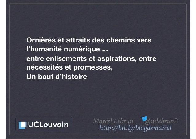 Ornières et attraits des chemins vers l'humanité numérique ... entre enlisements et aspirations, entre nécessités et prome...