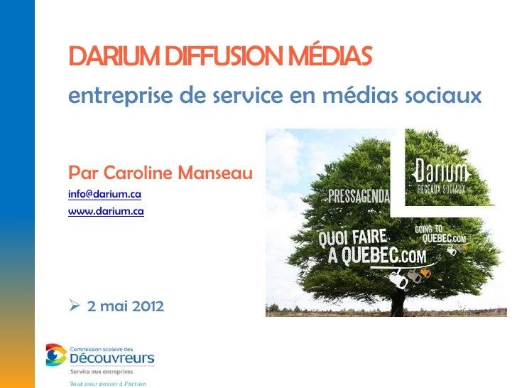 DARIUM DIFFUSION MÉDIASentreprise de service en médias sociauxPar Caroline Manseauinfo@darium.cawww.darium.ca 2 mai 2012