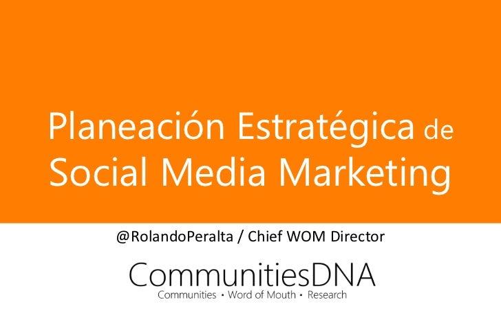 Planeación Estratégica deSocial Media Marketing    @RolandoPeralta / Chief WOM Director