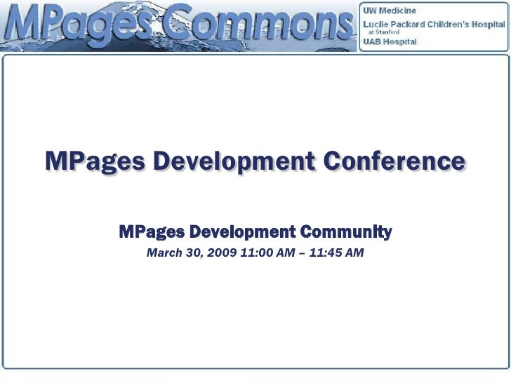 MPages Development Conference       MPages Development Community        March 30, 2009 11:00 AM – 11:45 AM