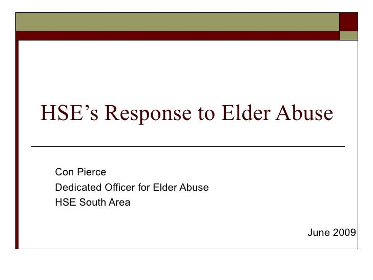 HSE's Response to Elder Abuse Con Pierce Dedicated Officer for Elder Abuse HSE South Area June 2009
