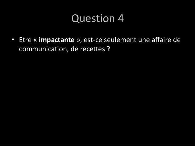 Question 4 • Etre « impactante », est-ce seulement une affaire de communication, de recettes ?