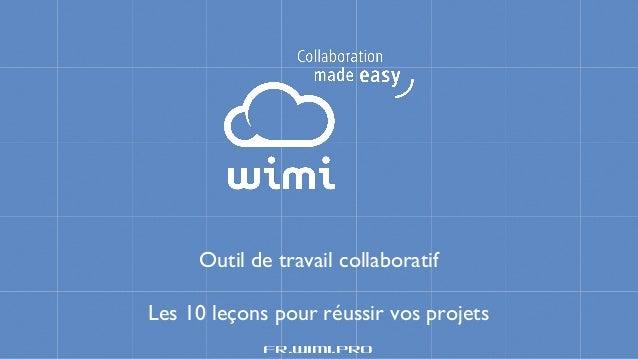 Outil de travail collaboratif Les 10 leçons pour réussir vos projets fr.wimi.pro