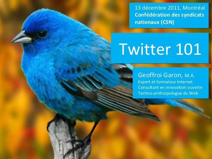 13 décembre 2011, Montréal Confédération des syndicats nationaux (CSN) Geoffroi Garon,  M.A. Expert et formateur Internet ...