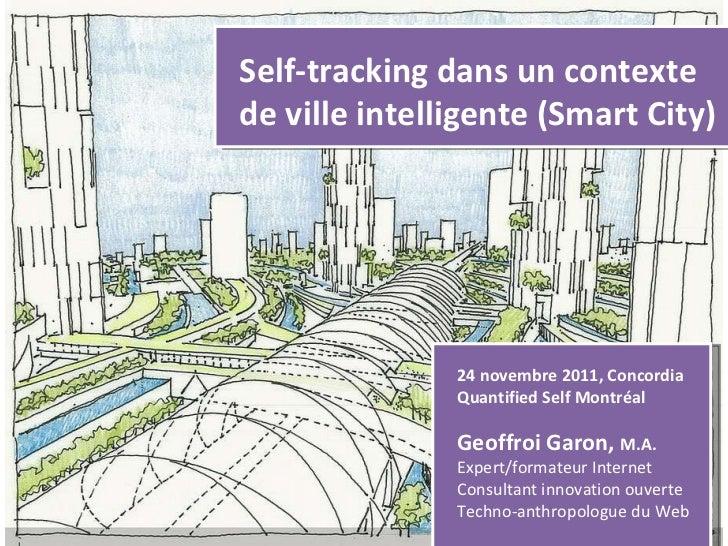 Self-tracking dans un contexte de ville intelligente (Smart City) Geoffroi Garon,  M.A. Expert/formateur Internet Consulta...