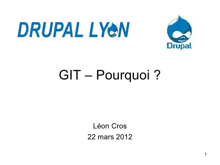 GIT – Pourquoi ?     Léon Cros    22 mars 2012                   1