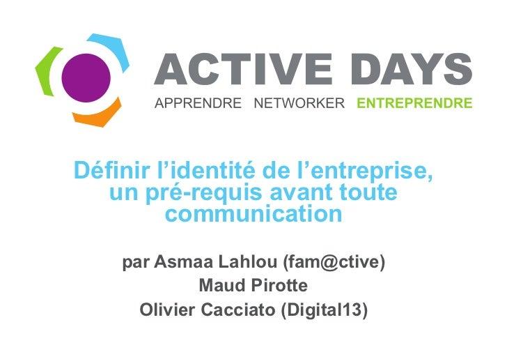 Définir l'identité de l'entreprise,   un pré-requis avant toute         communication    par Asmaa Lahlou (fam@ctive)     ...
