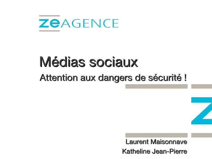 Médias sociaux A ttention  aux dangers de sécurité ! Laurent Maisonnave Katheline Jean-Pierre