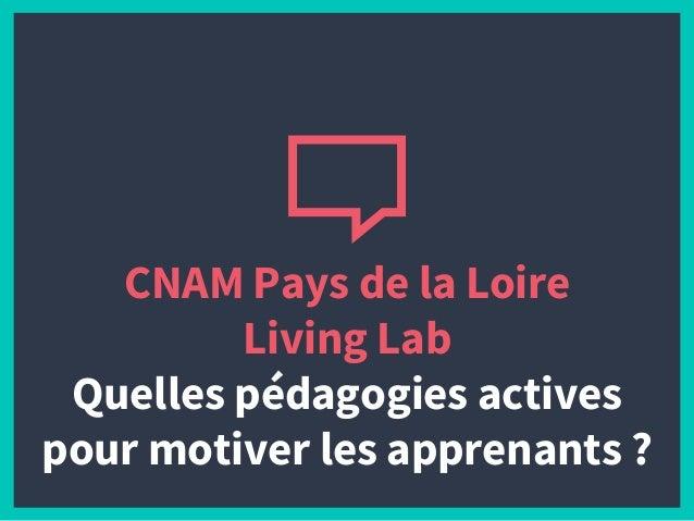 CNAM Pays de la Loire Living Lab Quelles pédagogies actives pour motiver les apprenants ?