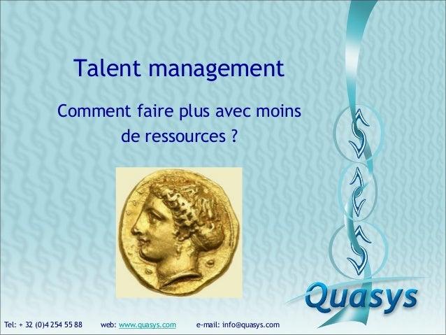 Tel: + 32 (0)4 254 55 88 web: www.quasys.com e-mail: info@quasys.com Talent management Comment faire plus avec moins de re...