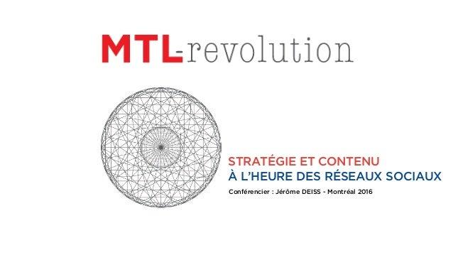 STRATÉGIE ET CONTENU À L'HEURE DES RÉSEAUX SOCIAUX Conférencier : Jérôme DEISS - Montréal 2016