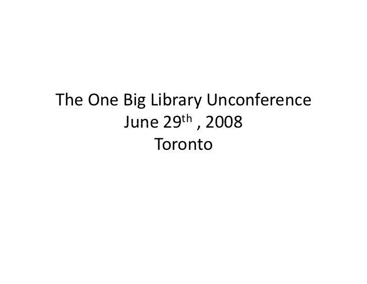 TheOneBigLibraryUnconference         June 29th ,2008         June29 2008              Toronto