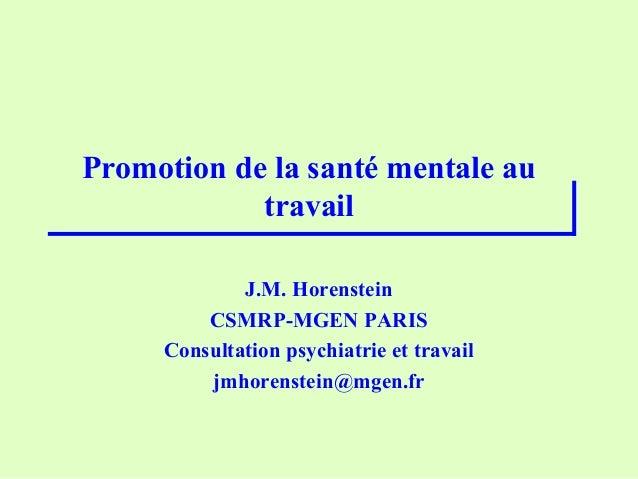 Promotion de la santé mentale autravailJ.M. HorensteinCSMRP-MGEN PARISConsultation psychiatrie et travailjmhorenstein@mgen...