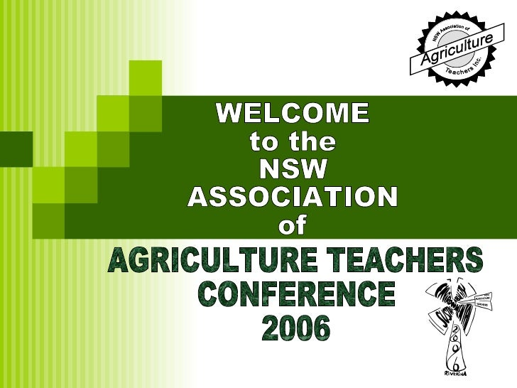 AGRICULTURE TEACHERS CONFERENCE 2006 WELCOME  to the NSW  ASSOCIATION  of
