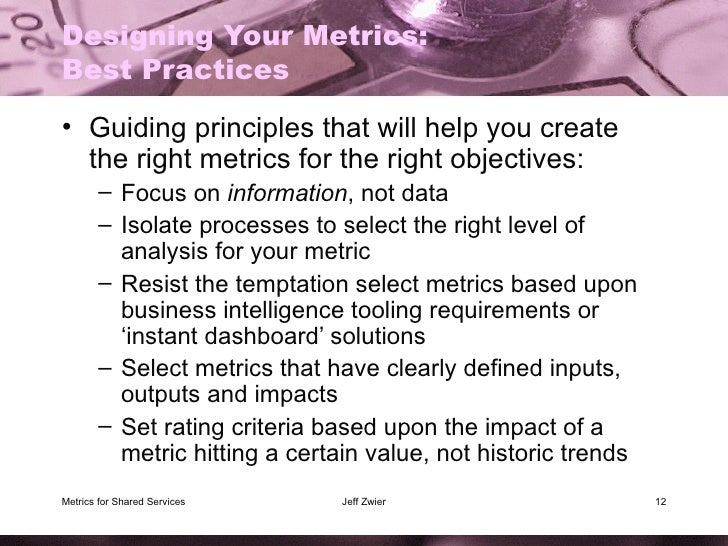 Designing Your Metrics: Best Practices <ul><li>Guiding principles that will help you create the right metrics for the righ...