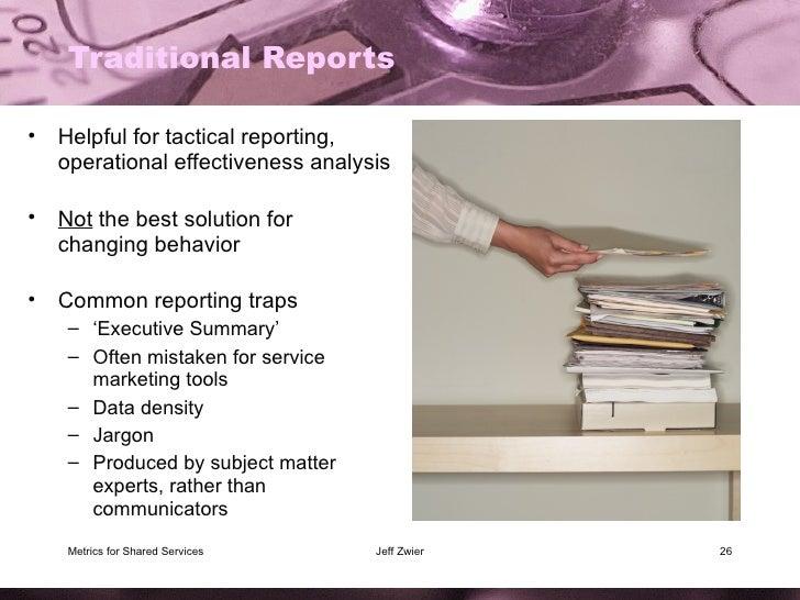 Traditional Reports <ul><li>Helpful for tactical reporting, operational effectiveness analysis </li></ul><ul><li>Not  the ...