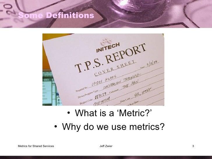 Some Definitions <ul><li>What is a 'Metric?' </li></ul><ul><li>Why do we use metrics? </li></ul>Metrics for Shared Service...
