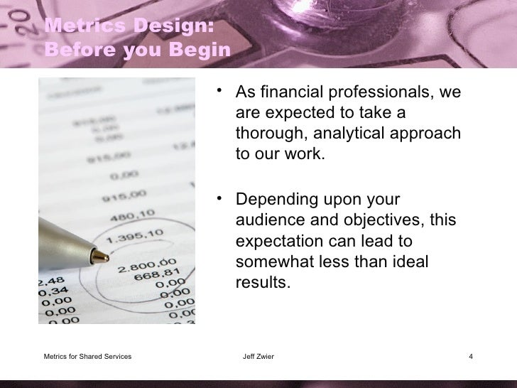 Metrics Design: Before you Begin <ul><li>As financial professionals, we are expected to take a thorough, analytical approa...