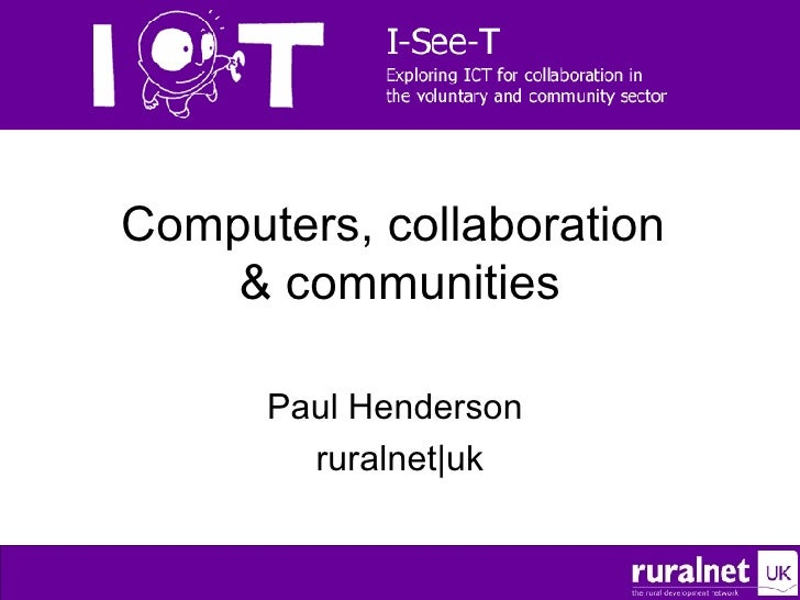 Computers, collaboration  & communities Paul Henderson  ruralnet|uk