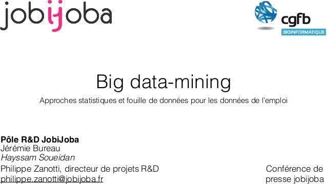 Big data-mining Approches statistiques et fouille de données pour les données de l'emploi Hayssam Soueidan Conférence de p...