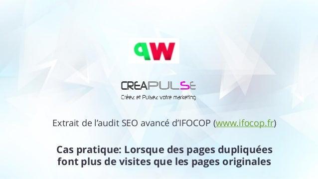 Extrait de l'audit SEO avancé d'IFOCOP (www.ifocop.fr) Cas pratique: Lorsque des pages dupliquées font plus de visites que...