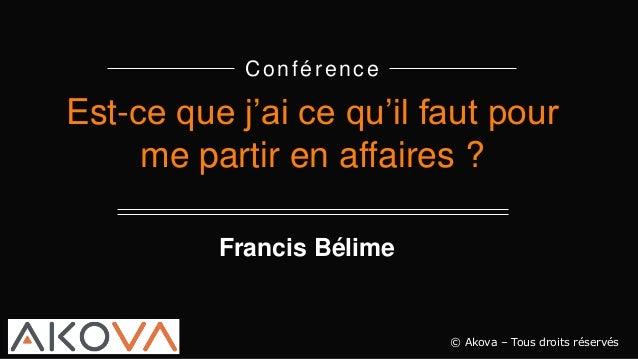Conférence Est-ce que j'ai ce qu'il faut pour me partir en affaires ? © Akova – Tous droits réservés Francis Bélime