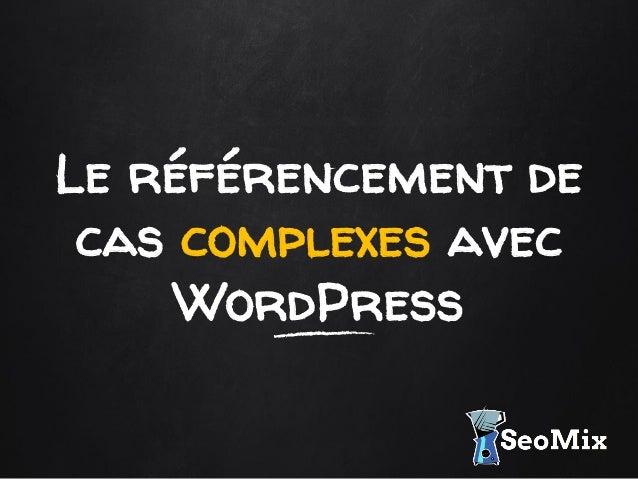 Le référencement de cas complexes avec WordPress