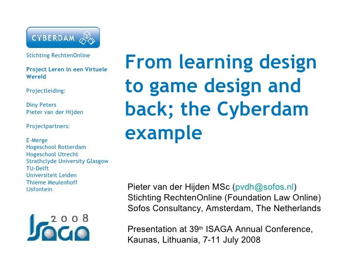 From learning design to game design and back; the Cyberdam example Stichting RechtenOnline Project Leren in een Virtuele W...