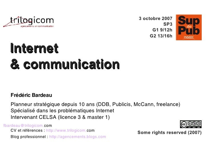 Internet & communication Some rights reserved (2007) Frédéric Bardeau Planneur stratégique depuis 10 ans (DDB, Publicis, M...