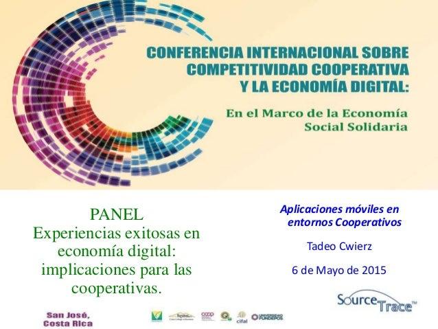 PANEL Experiencias exitosas en economía digital: implicaciones para las cooperativas. Aplicaciones móviles en entornos Coo...