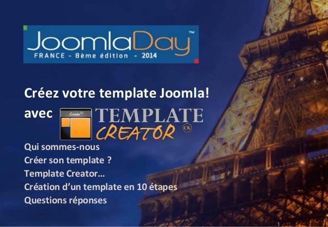 1 Créez votre template Joomla! avec Template Creator CK Paris 23 mai 20141 Créez votre template Joomla! avec Qui sommes-no...