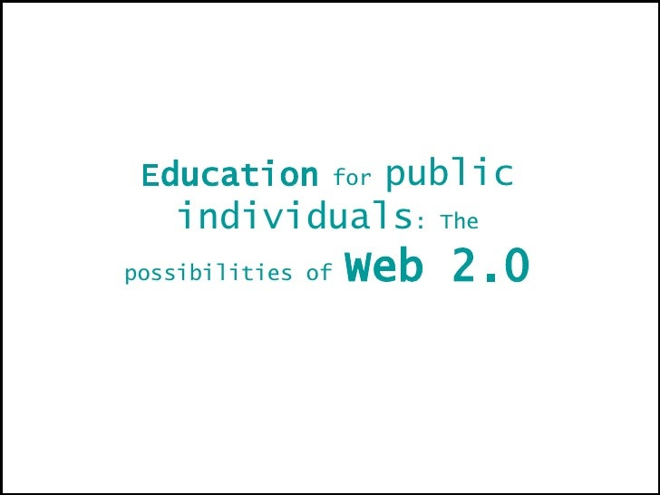Education  for  public individuals : The possibilities of  Web 2.0