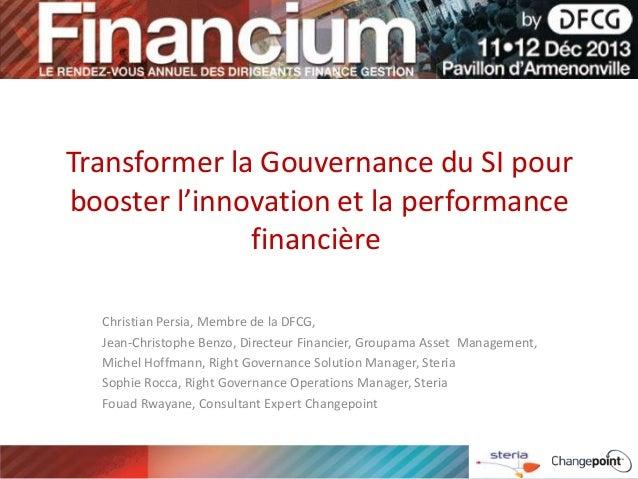 Transformer la Gouvernance du SI pour booster l'innovation et la performance financière Christian Persia, Membre de la DFC...