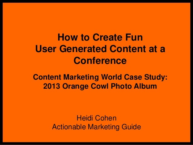 How to Create Fun User Generated Content at a Conference Content Marketing World Case Study: 2013 Orange Cowl Photo Album ...