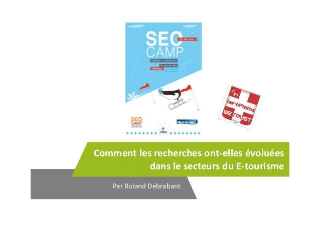 Comment les recherches ont-elles évoluées dans le secteurs du E-tourisme Par Roland Debrabant